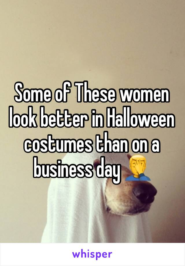 Some of These women look better in Halloween costumes than on a business day 🤦‍♂️