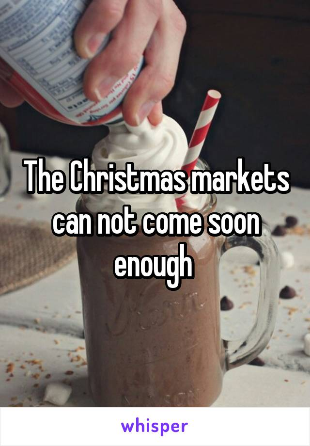 The Christmas markets can not come soon enough