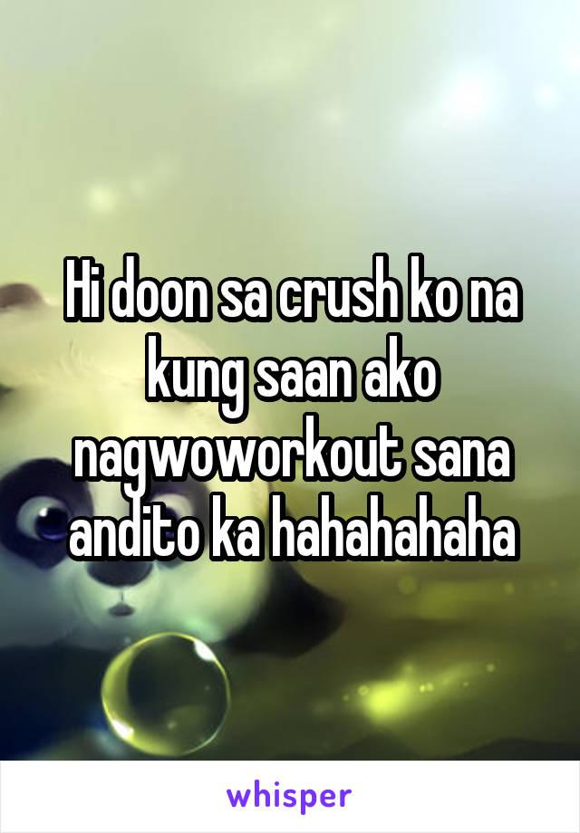 Hi doon sa crush ko na kung saan ako nagwoworkout sana andito ka hahahahaha