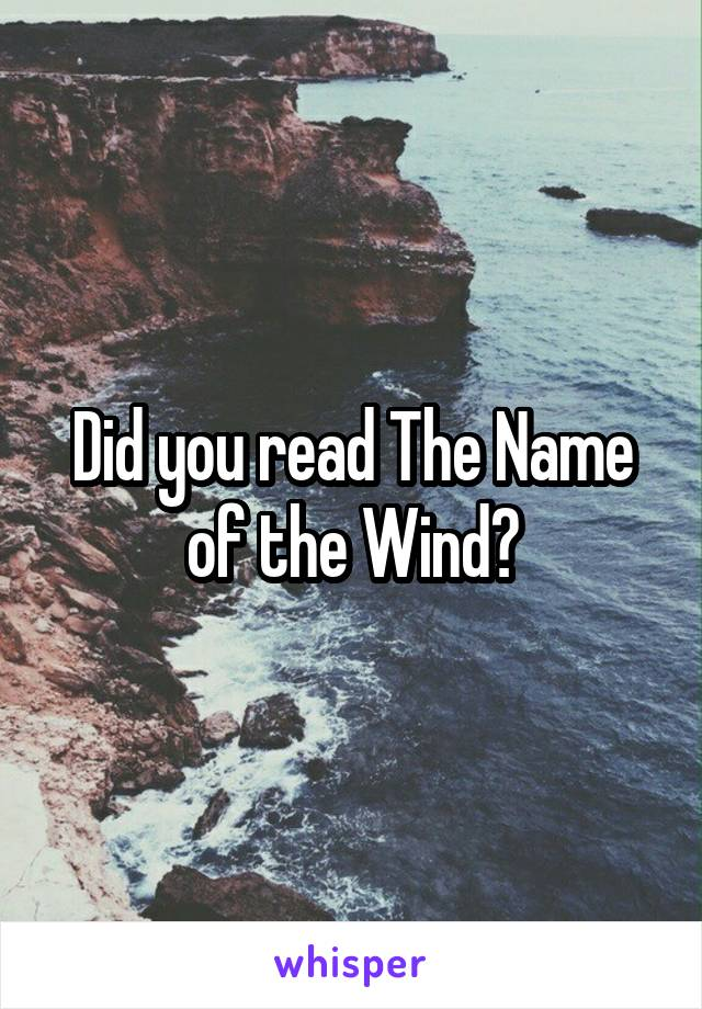 Did you read The Name of the Wind?