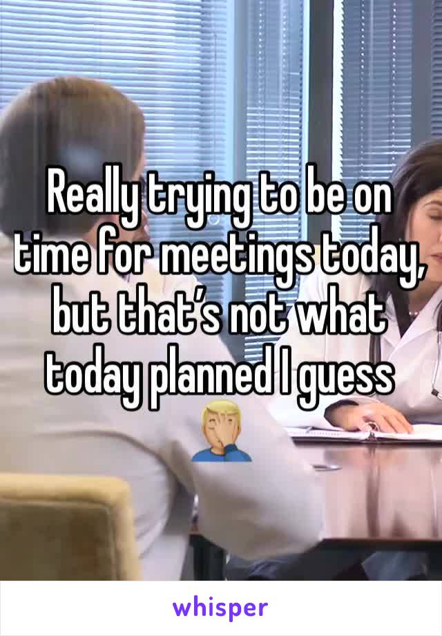 Really trying to be on time for meetings today, but that's not what today planned I guess 🤦🏼♂️