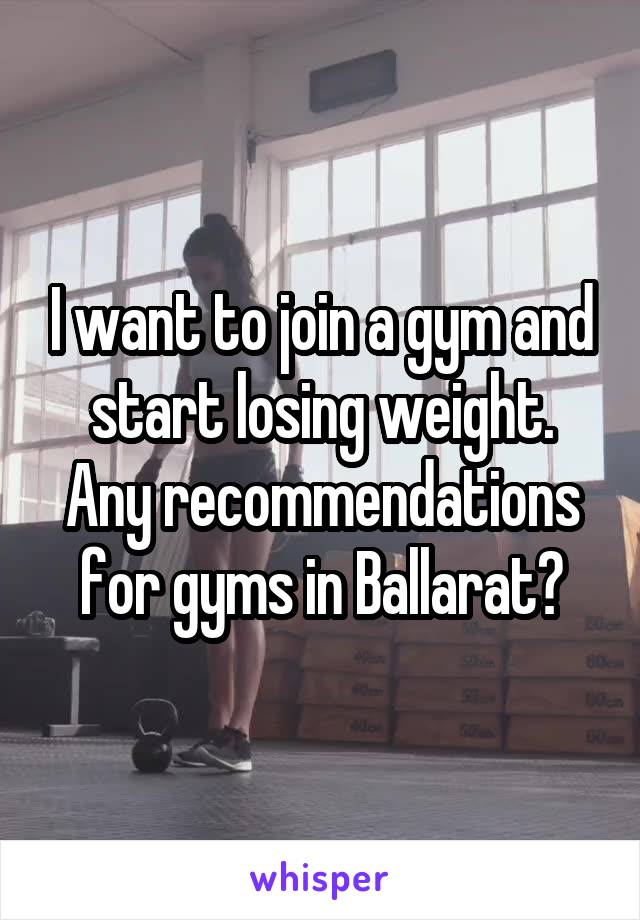 I want to join a gym and start losing weight. Any recommendations for gyms in Ballarat?