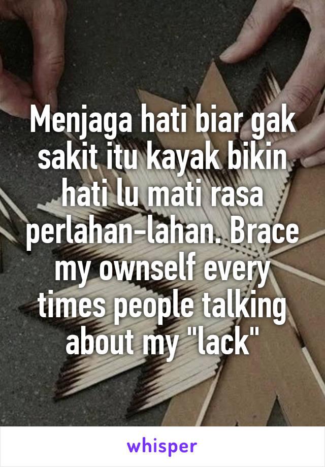 "Menjaga hati biar gak sakit itu kayak bikin hati lu mati rasa perlahan-lahan. Brace my ownself every times people talking about my ""lack"""