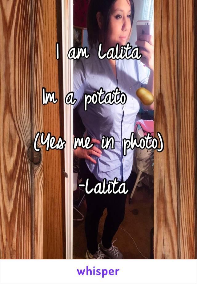 I am Lalita   Im a potato 🥔   (Yes me in photo)   -Lalita