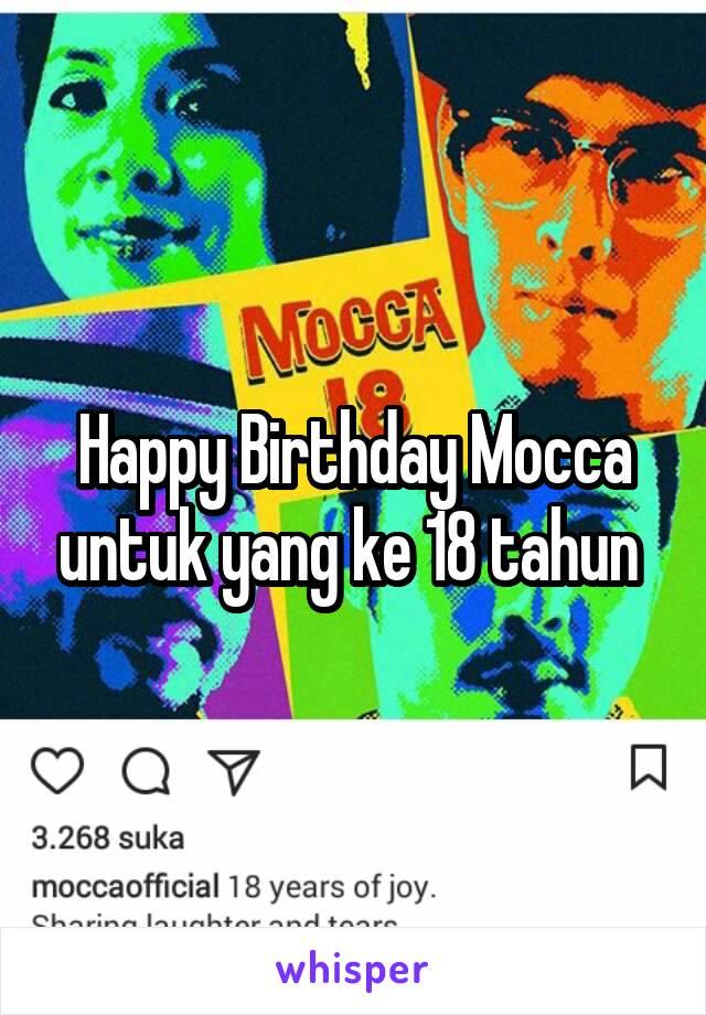 Happy Birthday Mocca untuk yang ke 18 tahun