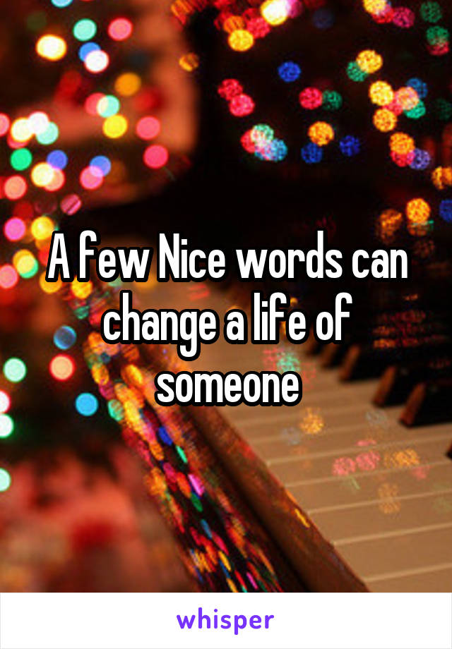A few Nice words can change a life of someone