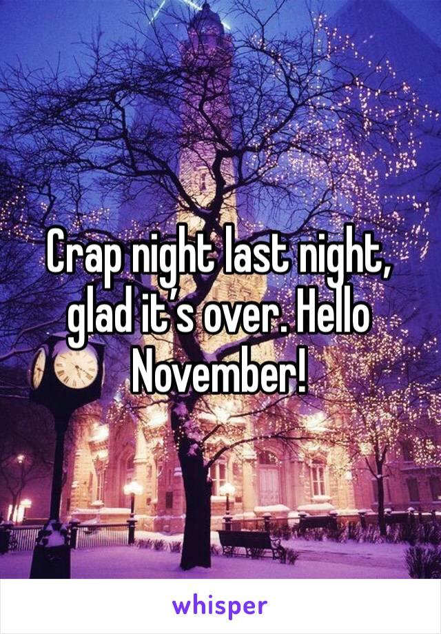 Crap night last night, glad it's over. Hello November!