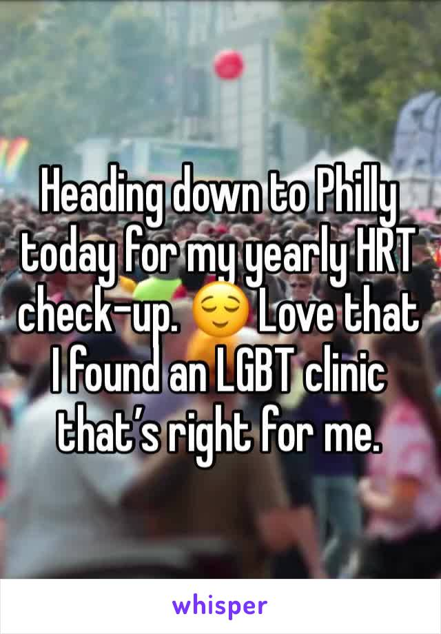 Heading down to Philly today for my yearly HRT check-up. 😌 Love that I found an LGBT clinic that's right for me.