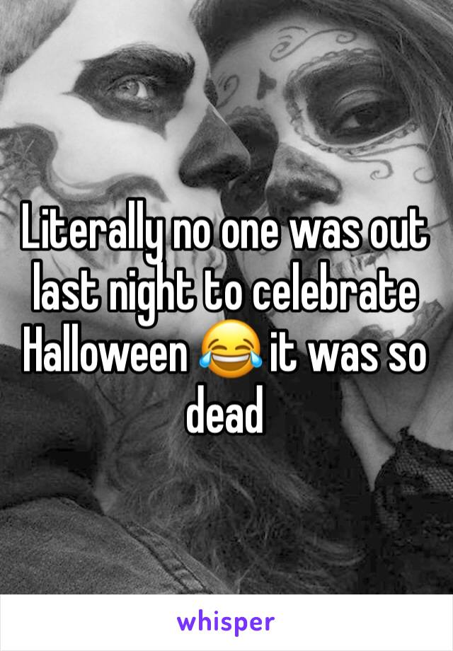 Literally no one was out last night to celebrate Halloween 😂 it was so dead