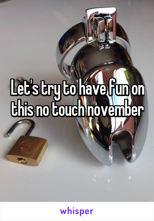 Let's try to have fun on this no touch november