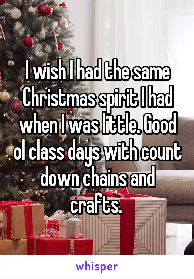 I wish I had the same Christmas spirit I had when I was little. Good ol class days with count down chains and crafts.