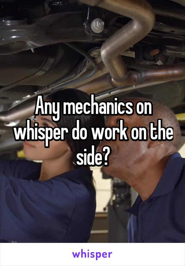 Any mechanics on whisper do work on the side?