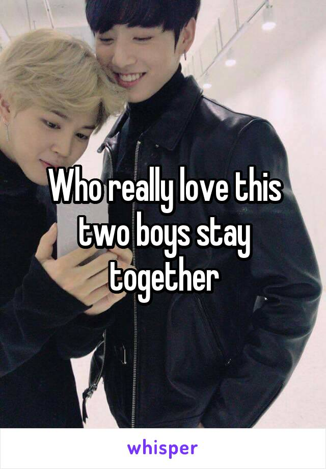 Who really love this two boys stay together