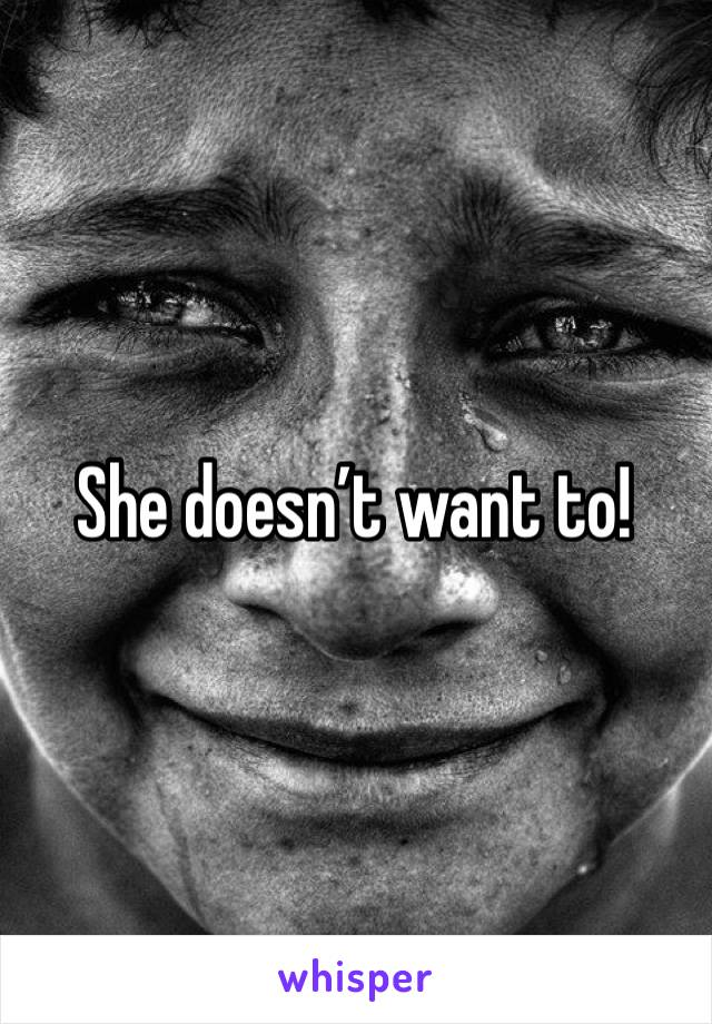 She doesn't want to!
