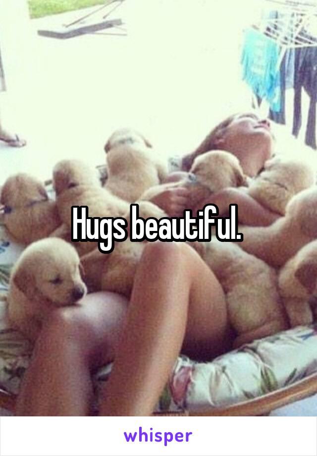 Hugs beautiful.