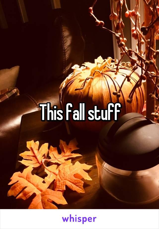 This fall stuff