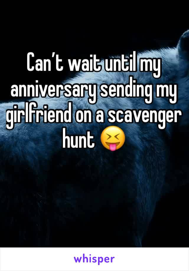 Can't wait until my anniversary sending my girlfriend on a scavenger hunt 😝