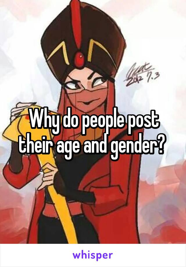 Why do people post their age and gender?
