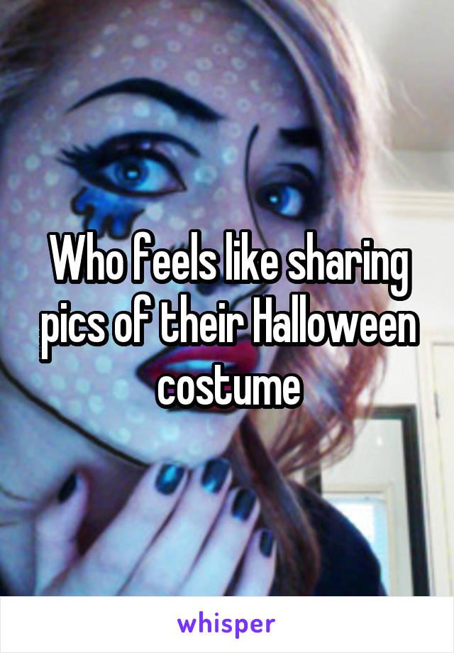 Who feels like sharing pics of their Halloween costume