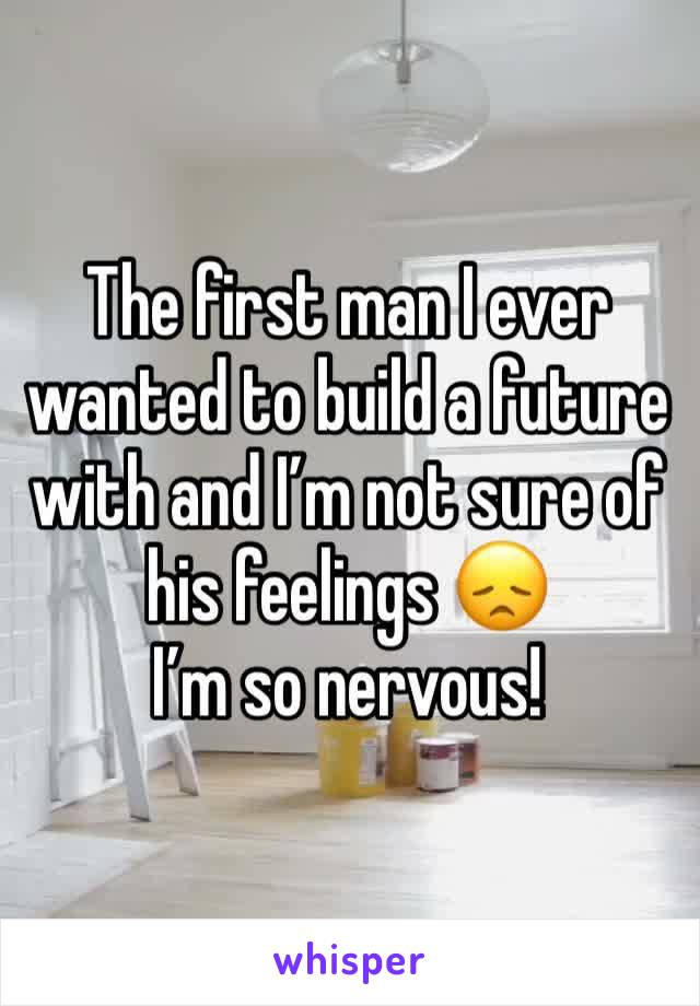 The first man I ever wanted to build a future with and I'm not sure of his feelings 😞 I'm so nervous!
