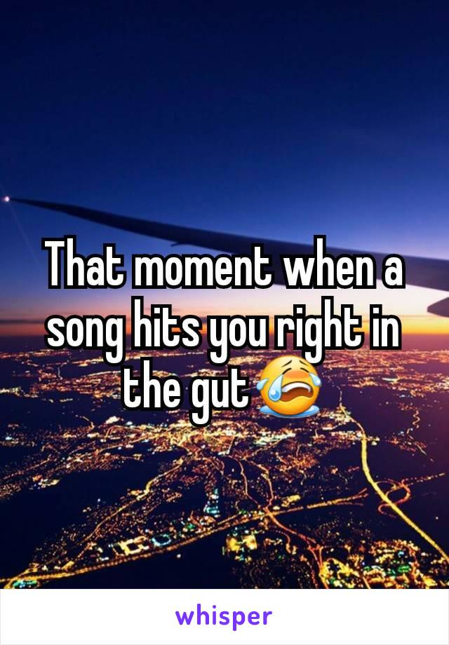 That moment when a song hits you right in the gut😭