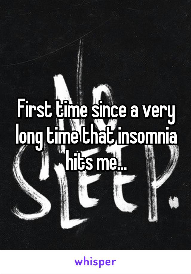 First time since a very long time that insomnia hits me...