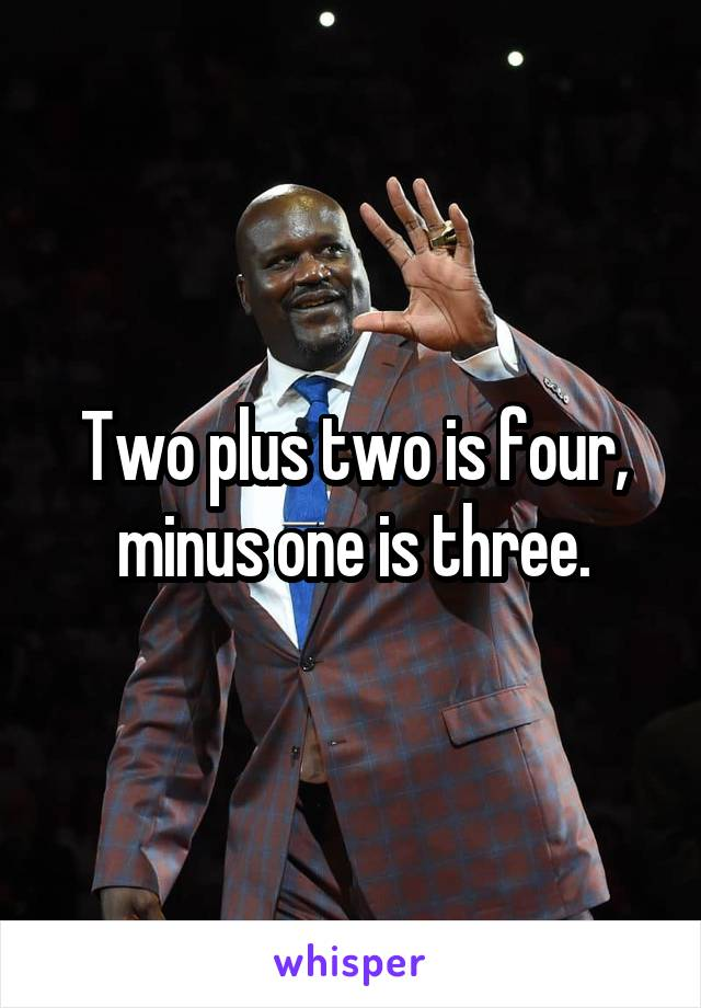 Two plus two is four, minus one is three.