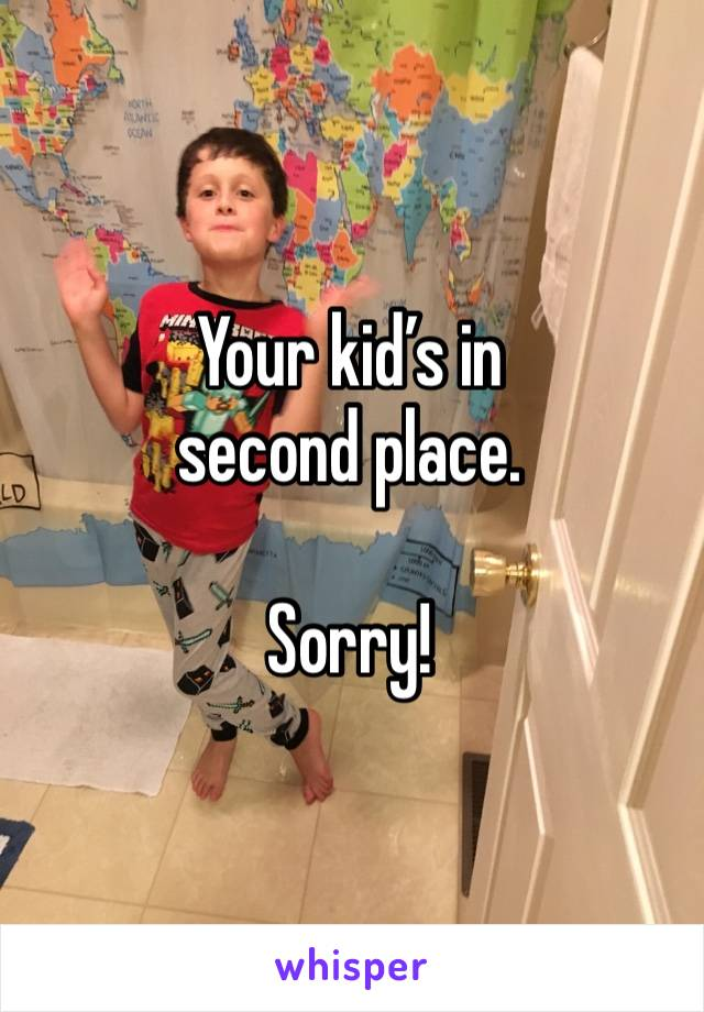 Your kid's in second place.  Sorry!
