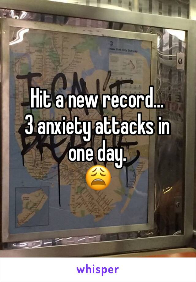 Hit a new record... 3 anxiety attacks in one day.  😩