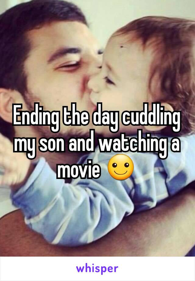 Ending the day cuddling my son and watching a movie ☺