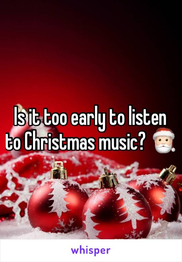 Is it too early to listen to Christmas music? 🎅🏻