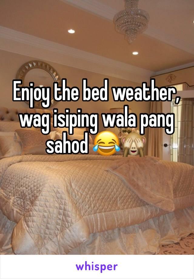 Enjoy the bed weather, wag isiping wala pang sahod 😂🙈