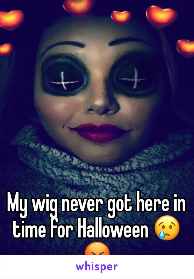 My wig never got here in time for Halloween 😢😡