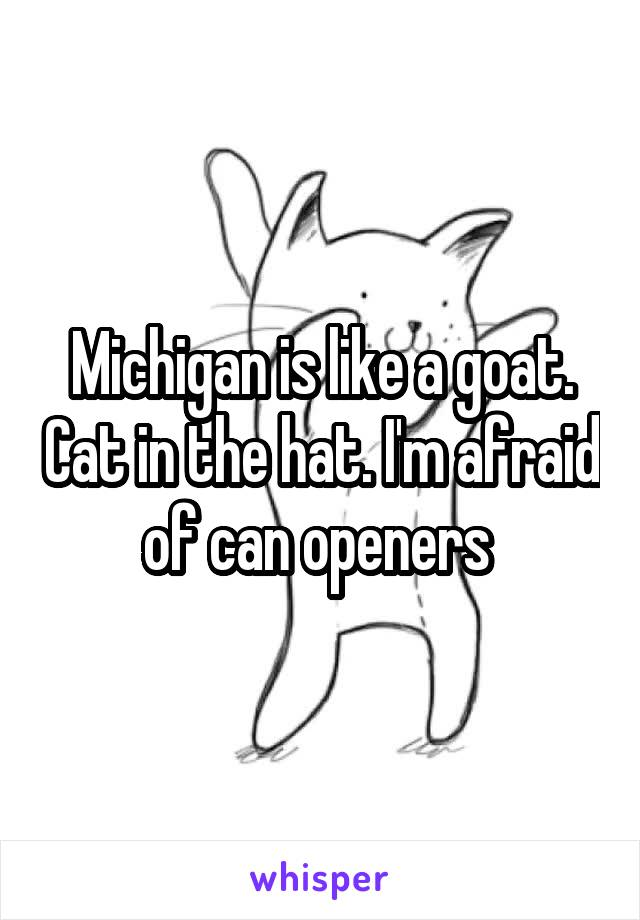 Michigan is like a goat. Cat in the hat. I'm afraid of can openers