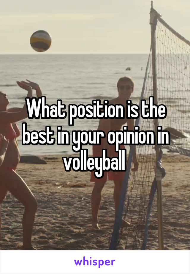 What position is the best in your opinion in volleyball