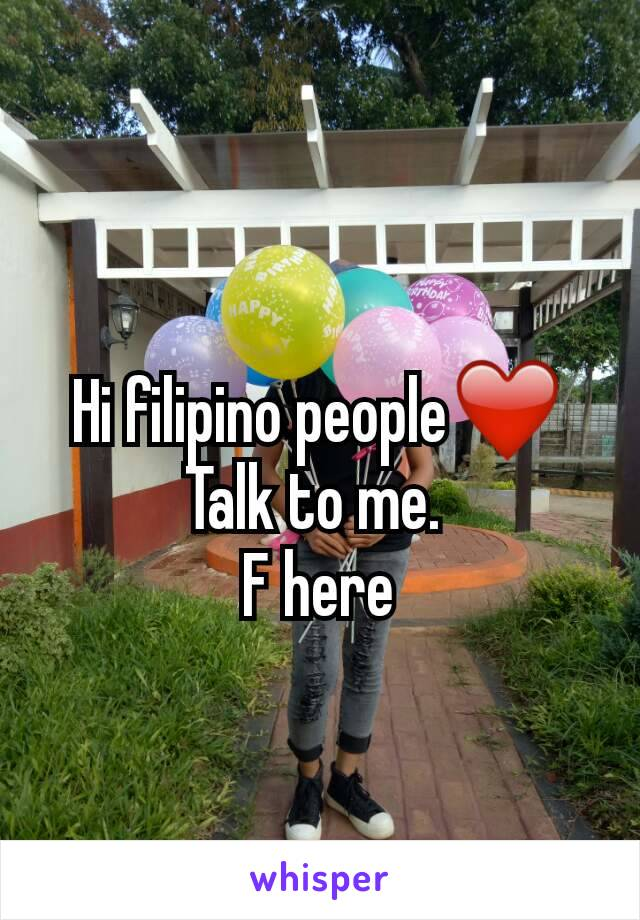 Hi filipino people❤ Talk to me.  F here