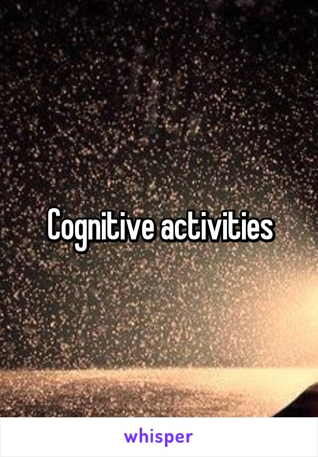 Cognitive activities