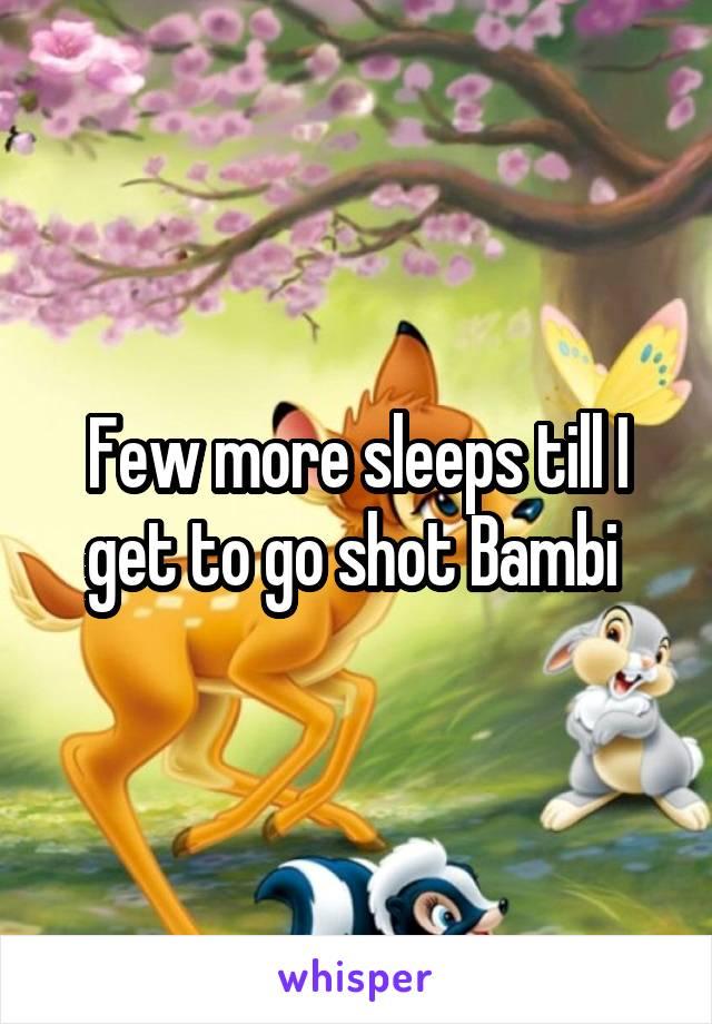 Few more sleeps till I get to go shot Bambi