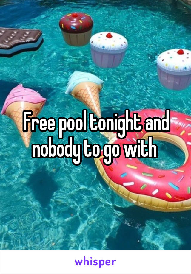 Free pool tonight and nobody to go with
