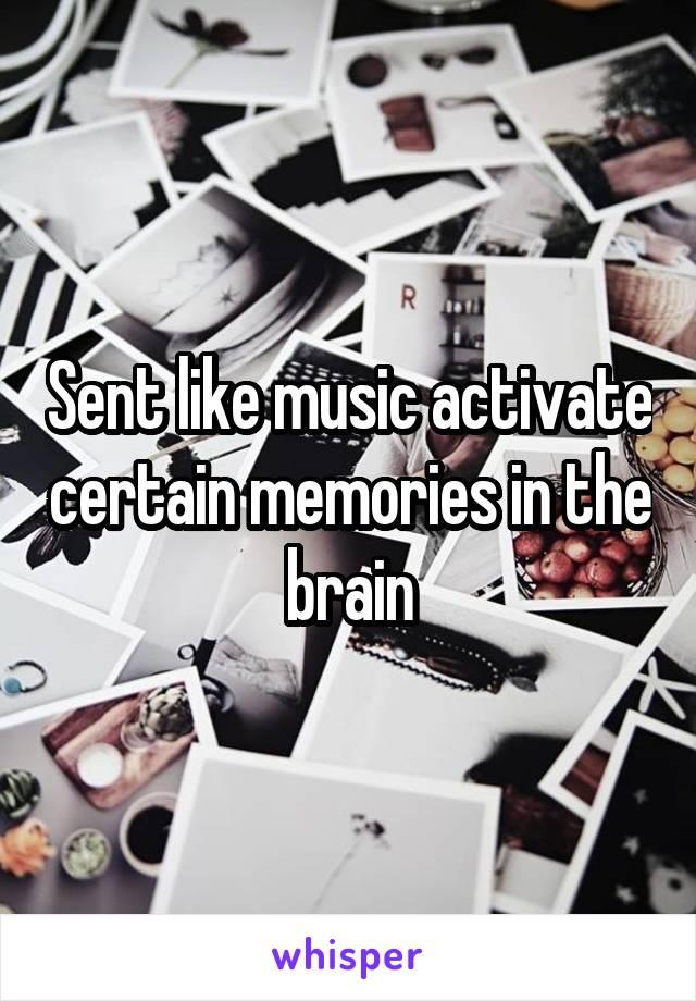 Sent like music activate certain memories in the brain