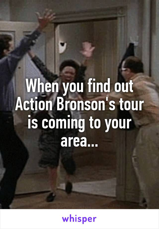 When you find out Action Bronson's tour is coming to your area...