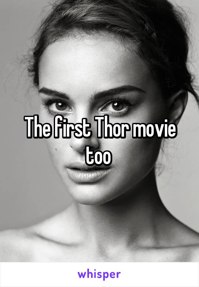 The first Thor movie too
