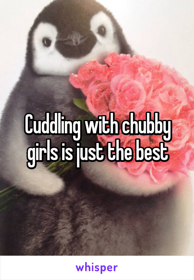 Cuddling with chubby girls is just the best