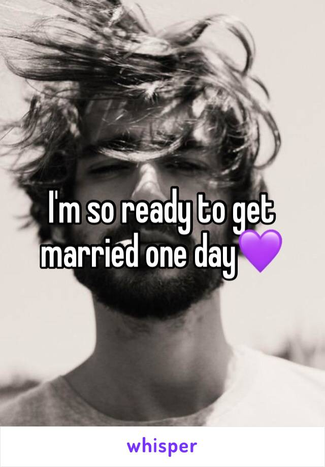 I'm so ready to get married one day💜