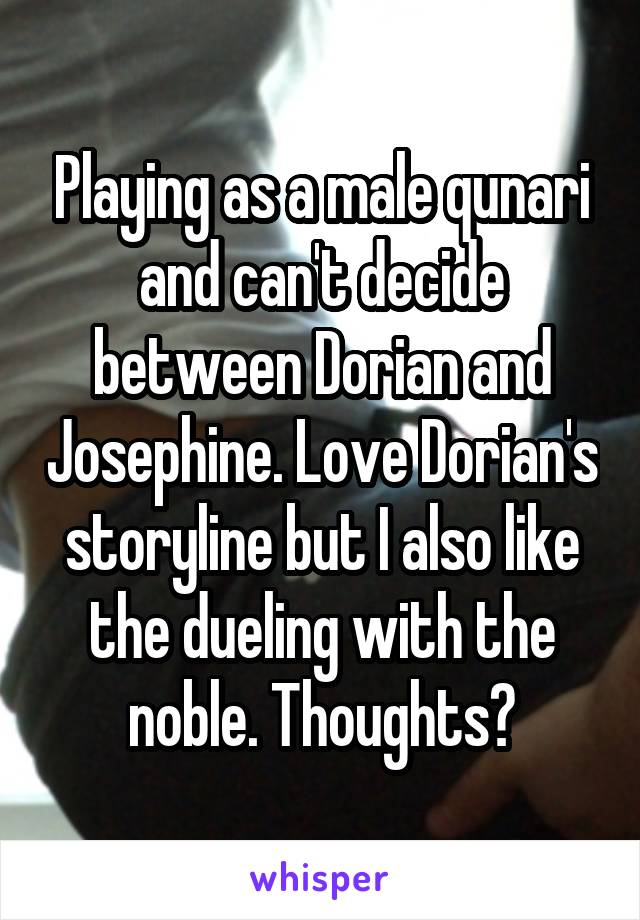 Playing as a male qunari and can't decide between Dorian and Josephine. Love Dorian's storyline but I also like the dueling with the noble. Thoughts?