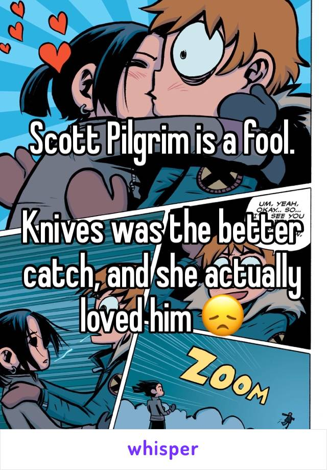 Scott Pilgrim is a fool.   Knives was the better catch, and she actually loved him 😞
