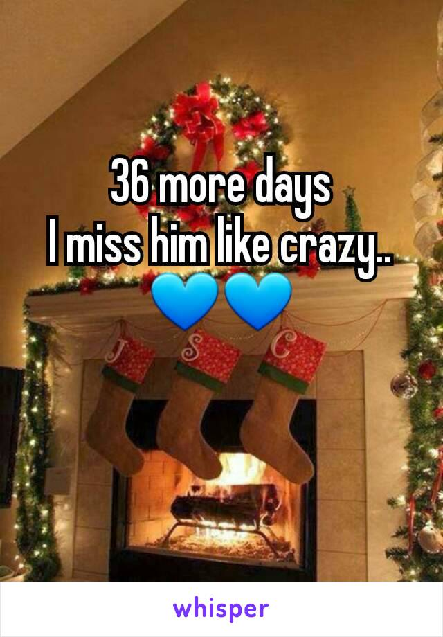 36 more days I miss him like crazy.. 💙💙
