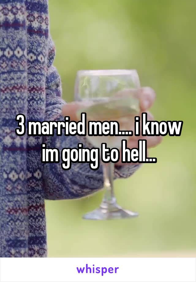 3 married men.... i know im going to hell...