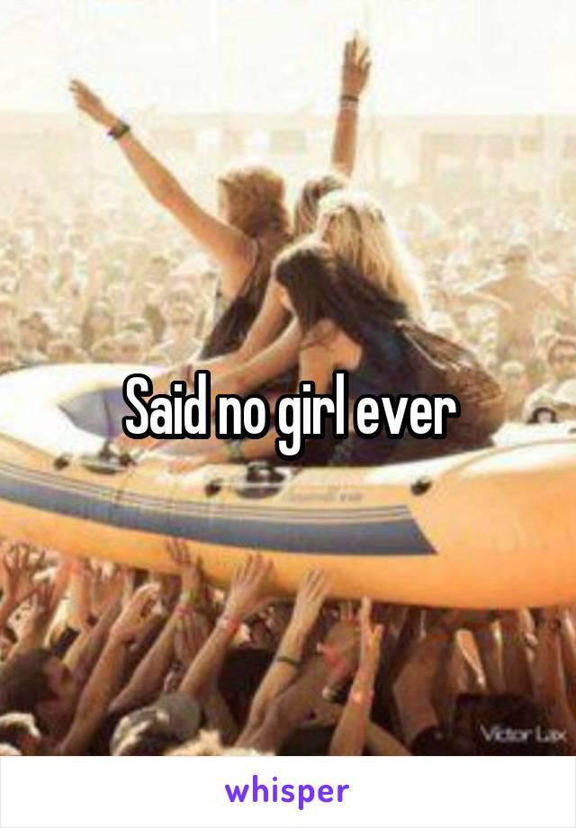 Said no girl ever
