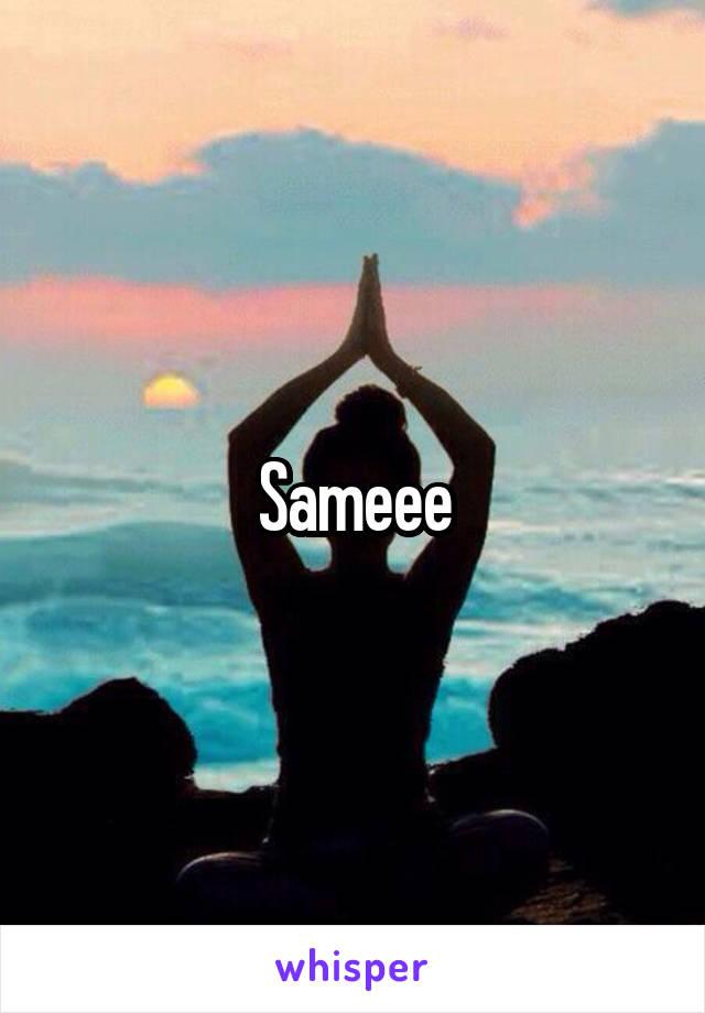 Sameee